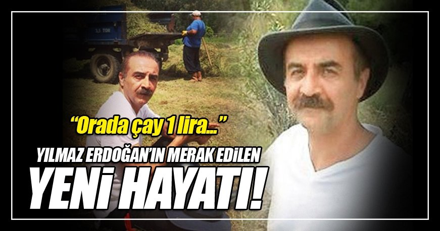 Yılmaz Erdoğan'ın yeni hayatı