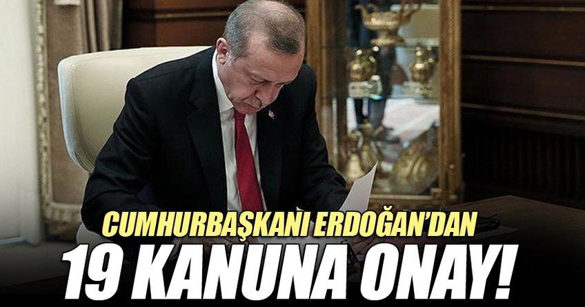 Cumhurbaşkanı Recep Tayyip Erdoğan,19 kanunu onayladı.