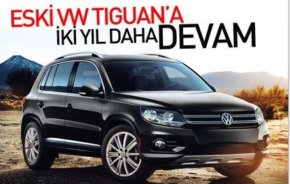 Eski VW Tiguana iki yıl daha devam
