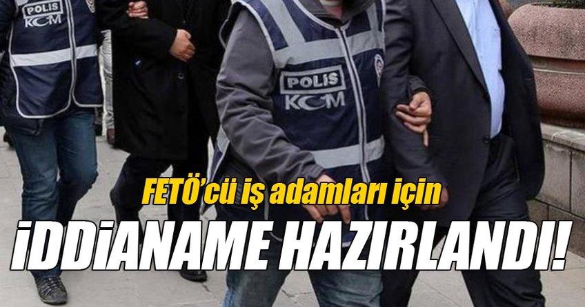 FETÖ'cü iş adamları için iddianame hazırlandı!