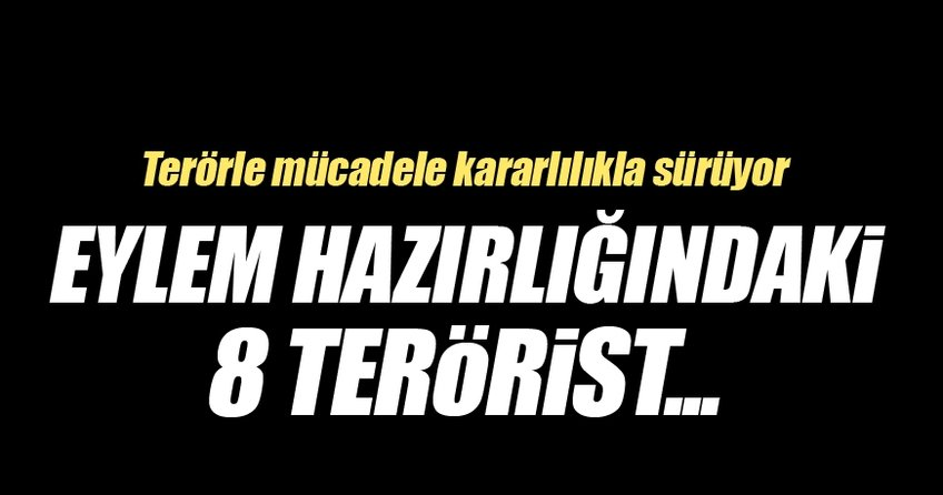Gaziantep'de eylem hazırlığındaki 8 terörist yakalandı