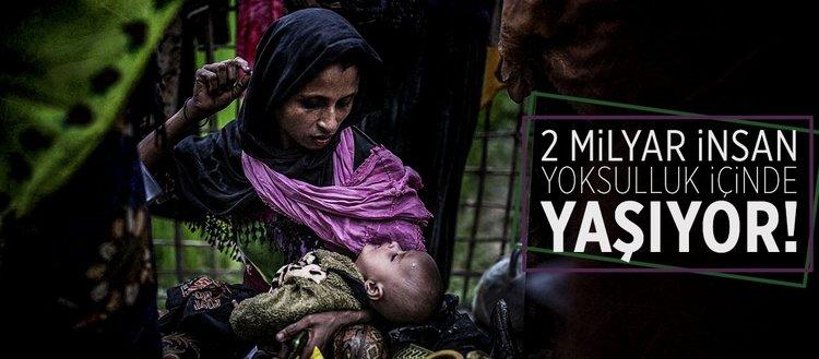 2 milyar kişi yoksulluk içinde yaşıyor!