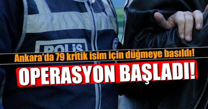 Ankara'da 79 kritik isim için düğmeye basıldı