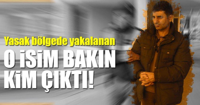 Son Dakika Haberi: Yasak bölgede yakalanan o isim bakın kim çıktı!