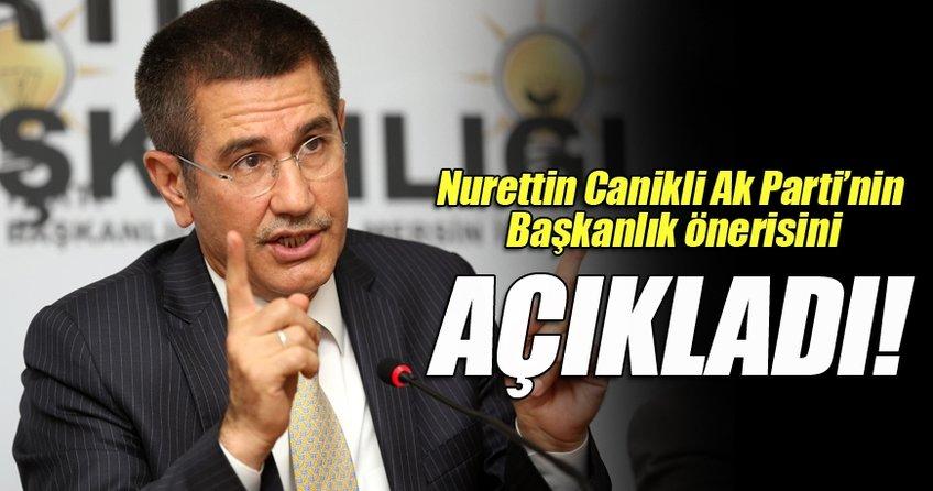Başbakan Yardımcısı Nurettin Canikli Ak Parti'nin Başkanlık önerisini açıkladı!