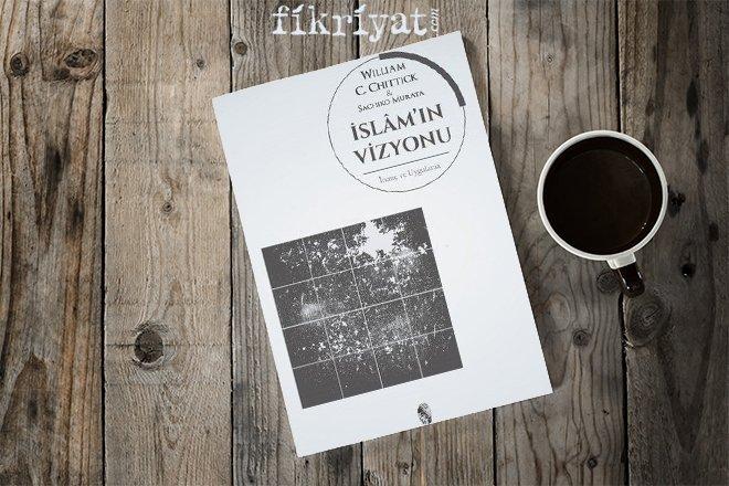 WILLIAM CHITTICK - İSLAM'IN VİZYONU