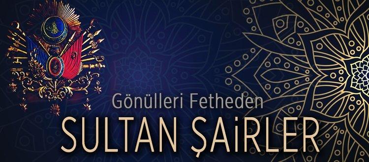 Gönülleri fetheden sultan şairler