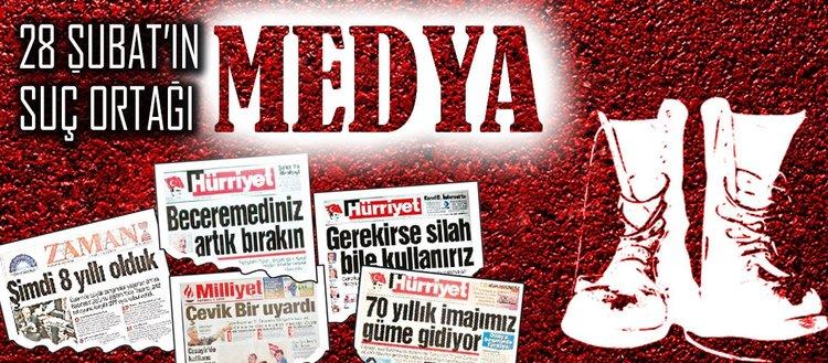 28 Şubat'ın suç ortağı medya