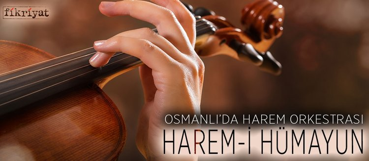 Osmanlı'da harem orkestrası: Harem-i Hümayun