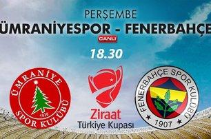 Ümraniyespor - Fenerbahçe Ziraat Türkiye Kupası karşılaşması Perşembe 18.30da atvde!