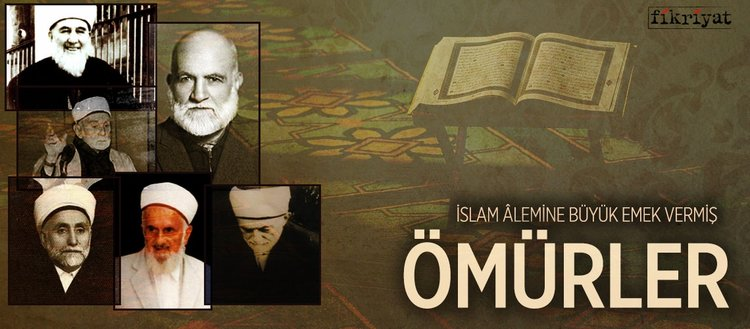 İslam âlemine büyük emek vermiş ömürler