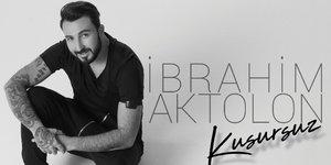 İbrahim Aktolondan Yeni Single KUSURSUZ