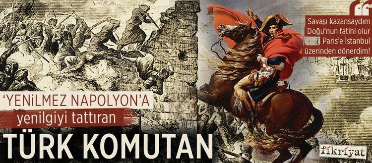Napolyon'a yenilgiyi tattıran Türk komutan
