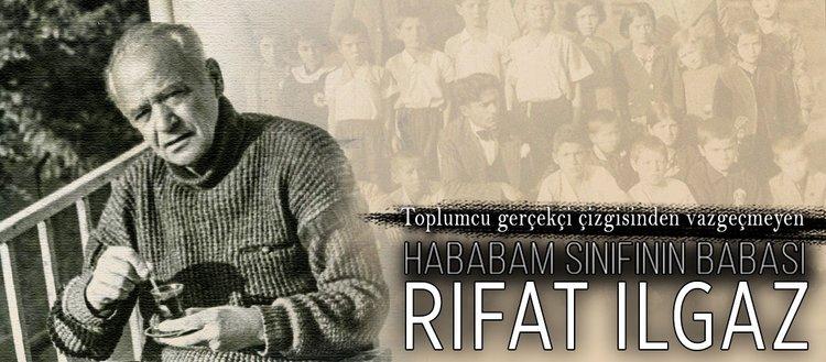 'Hababam Sınıfı'nın babası: Rıfat Ilgaz