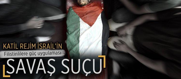İsrail'in Filistinlilere güç kullanması savaş suçu!