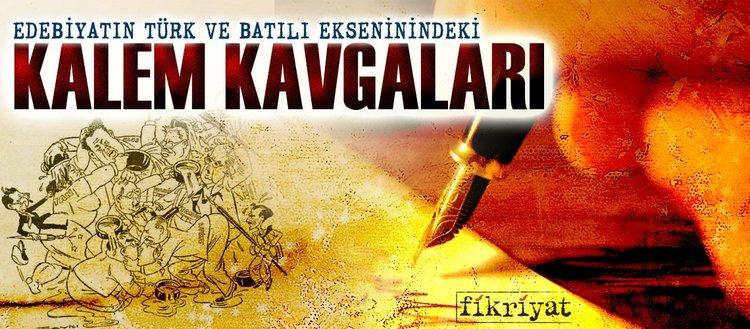 Edebiyatın Türk ve Batılı eksenindeki kalem kavgaları