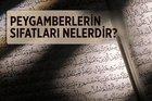 Peygamberlerin sıfatları nelerdir? Peygamberlerin sıfatları kaç tanedir?