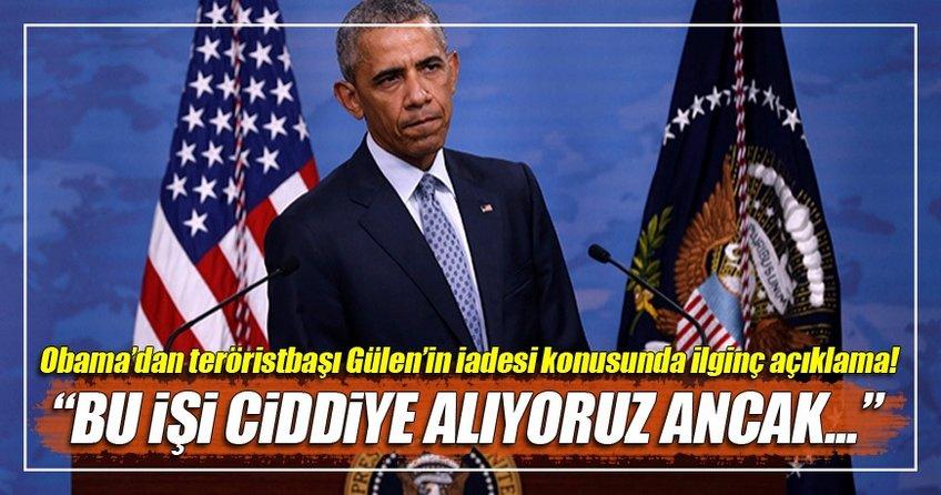 Obama'dan teröristbaşı Gülen'in iadesi konusunda: Bu işi ciddiye alıyoruz ancak bunun ispatlanması lazım