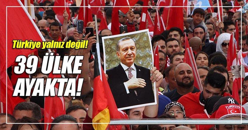 Türkiye yalnız değil 39 ülke ayakta