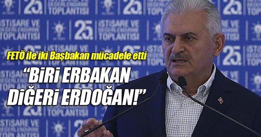 Başbakan Yıldırım: FETÖ ile 2 Başbakan mücadele etti