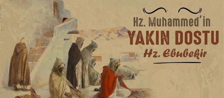 Hazreti Muhammed'in yakın dostu: Hazreti Ebubekir