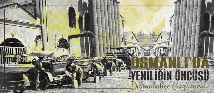 Osmanlı'da yeniliğin öncüsü; Dolmabahçe Gazhanesi
