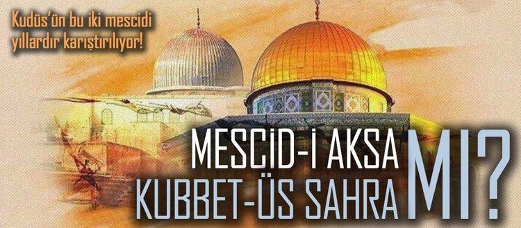 Mescid-i Aksa ile karıştırılan Kubbet-üs Sahra