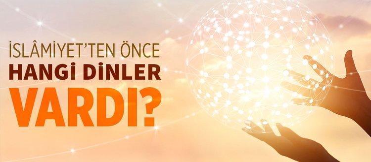 İslamiyet'ten önce hangi dinler vardı? İslamiyet'i diğer dinlerden ayıran özellikler nelerdir?