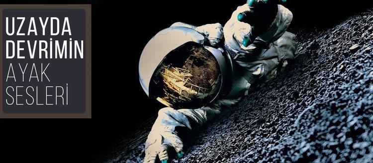 Uzayda devrimin ayak sesleri