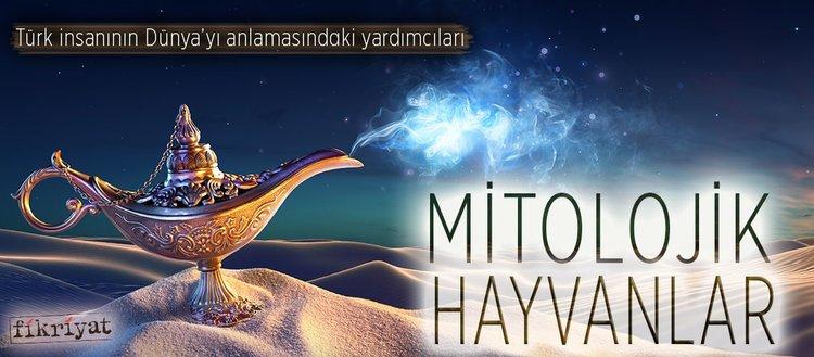 Türk insanının Dünya'yı anlamasındaki yardımcıları: Mitolojik Hayvanlar