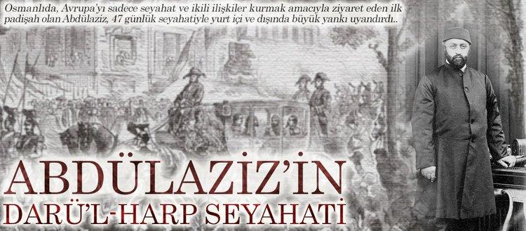 Abdülaziz'in 'Darü'l-Harp'te seyahati