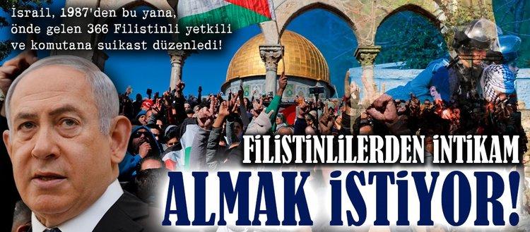 İsrail, Filistinlilerden intikam almak istiyor!