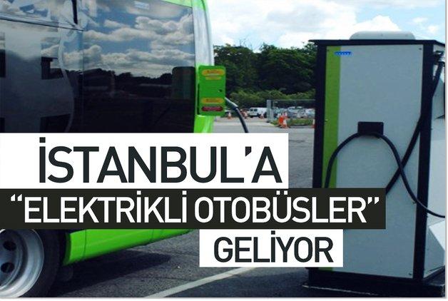 """İstanbul'a """"elektrikli otobüsler"""" geliyor"""