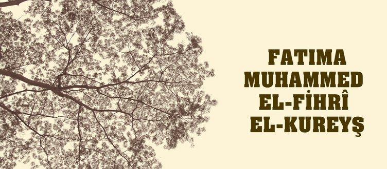 DÜNYANIN İLK ÜNİVERSİTESİNİN KURUCUSU: FATIMA MUHAMMED EL-FİHRÎ EL-KUREYŞ
