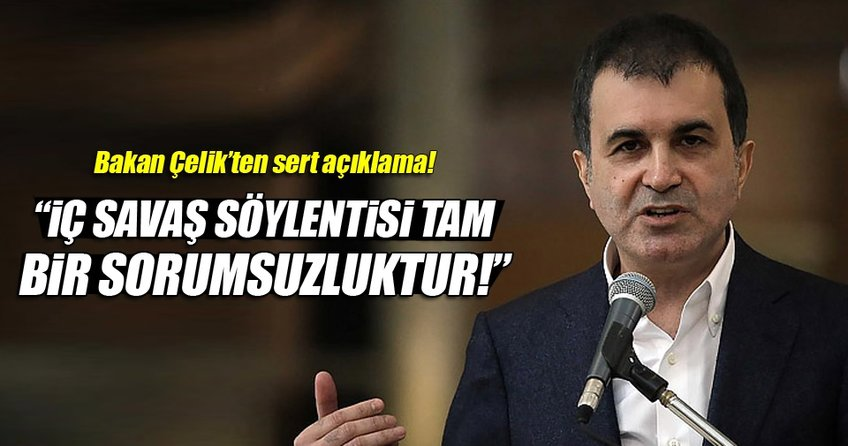 Ömer Çelik: Türkiye iç savaşa gidiyor demek tam bir sorumsuzluktur
