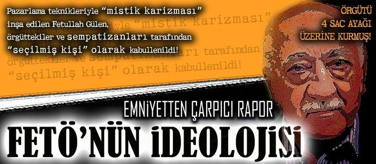 Emniyetten çarpıcı rapor: 'FETÖ'nün ideolojisi'
