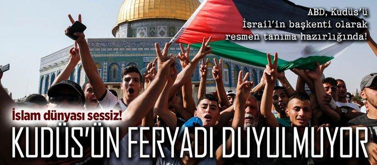 Kudüs'ün feryadı duyulmuyor!