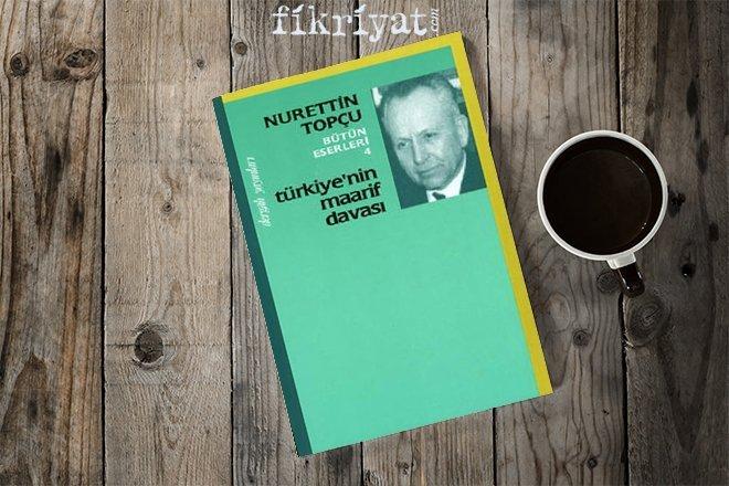 NURETTİN TOPÇU - TÜRKİYE'NİN MAARİF DAVASI