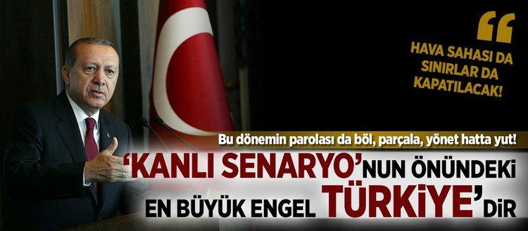 Erdoğan: Kanlı senaryonun önündeki en büyük engel Türkiye'dir