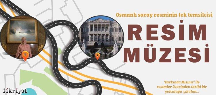 Osmanlı saray resminin tek temsilcisi: Milli Saraylar Resim Müzesi