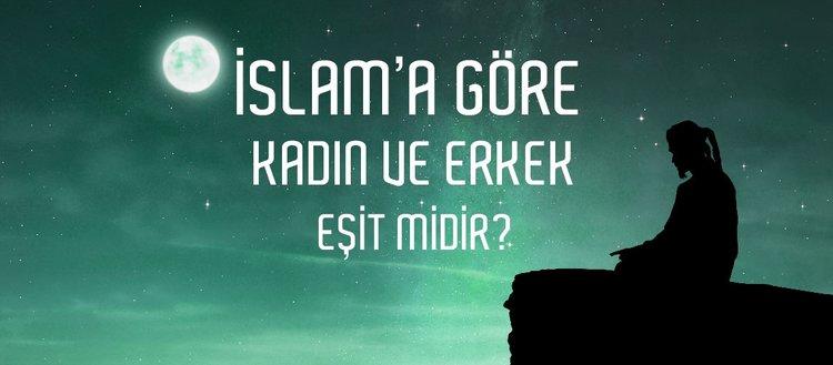 İslam'a göre kadın erkek arasında ayrım var mıdır? İslam'a göre kadın ve erkek eşit midir?