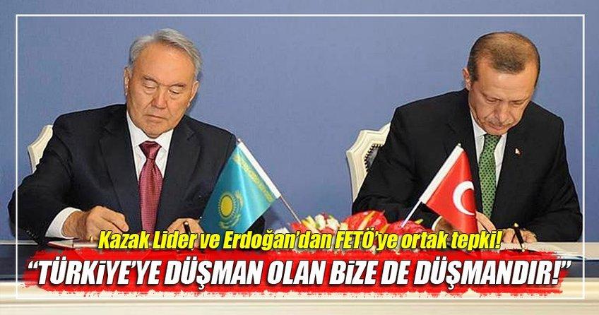 Nazarbayev: Türkiye'ye düşman olan bize de düşmandır