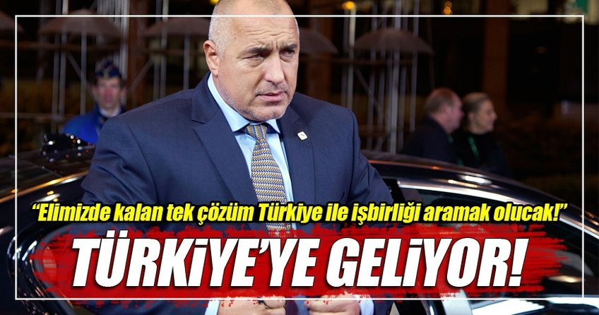 Bulgaristan Başbakanı Borisov Türkiye'ye gelecek