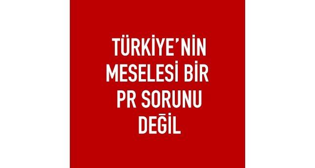 Türkiye'nin meselesi bir PR sorunu değil