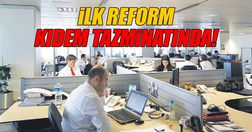 Yeni dönemin ilk reformu kıdem tazminatında