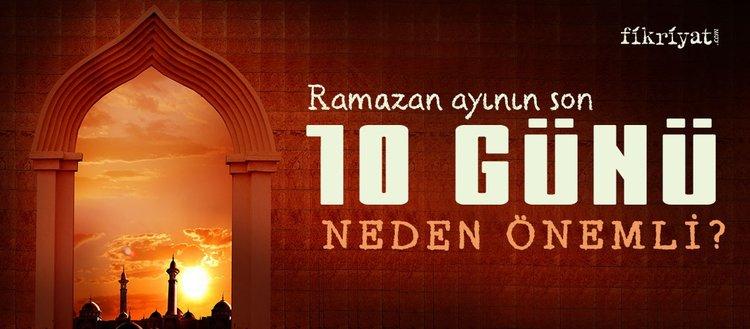 Ramazan ayının son on günü neden önemli?