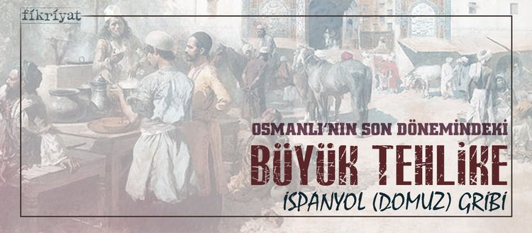 Osmanlı'nın son döneminde İspanyol domuz gribi