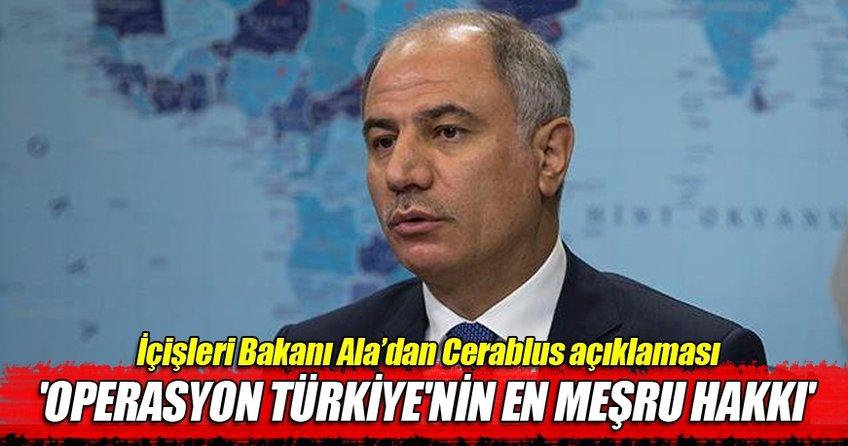 İçişleri Bakanı Efkan Ala: Türkiye bunlara seyirci kalamaz