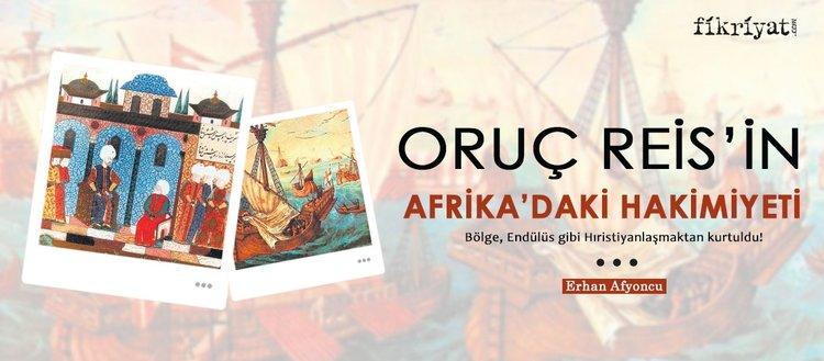 Oruç Reis, Kuzey Afrika'yı Endülüs gibi Hıristiyanlaşmaktan kurtardı