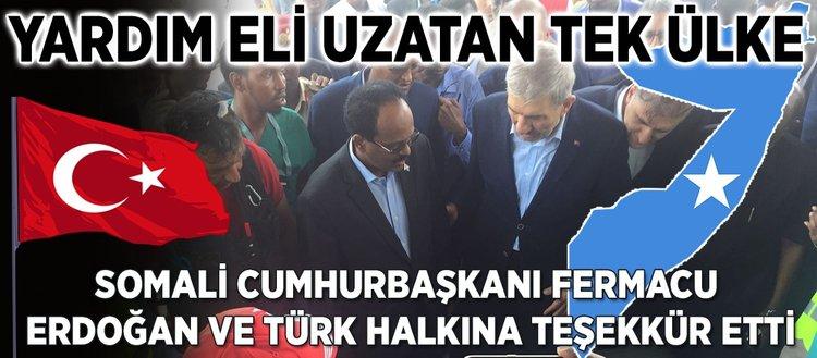 Somali Cumhurbaşkanı Fermacu: Türkiye bize yardım eli uzatan tek ülke oldu